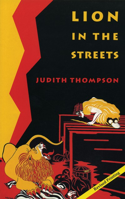 an analysis of the play lion in the streets by judith thompson Judith thompson's lion in the streets dramatizes the experience and recollection of trauma by blending reality, memory, and fantasy so the three become indistinguishable combining i begin with an analysis of how thompson's script operates, explaining the relationship between expressionism and memory through an.