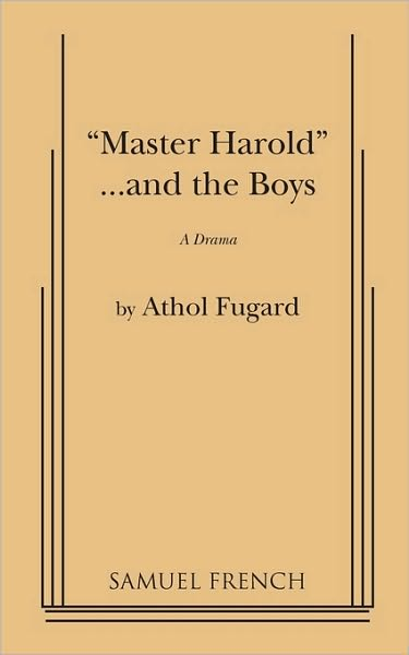master harold and the boys by athol Written by athol fugard and premiering on the broadway stage in 1982, master haroldand the boys is an award-winning play that explores themes of racism and bigotry in south africa during apartheid the story opens one rainy afternoon in port elizabeth, south africa.